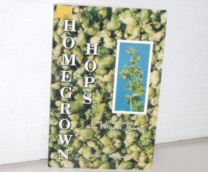 Homegrown Hops by David R. Beach An Illustrated How-To-Do-It Manual 1988