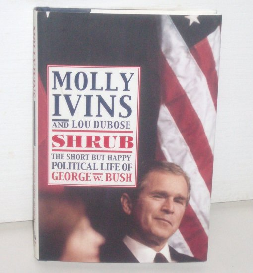 Shrub The Short but Happy Political Life of George W Bush MOLLY IVINS, LOU DUBOSE Hardcover DJ 2000