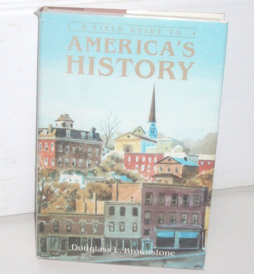 A Field Guide to America's History by DOUGLASS L BROWNSTONE Hardcover with Dust Jacket 1984