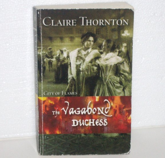 The Vagabond Duchess by CLAIRE THORNTON Harlequin Historical Romance 846 2007 City of Flames Series