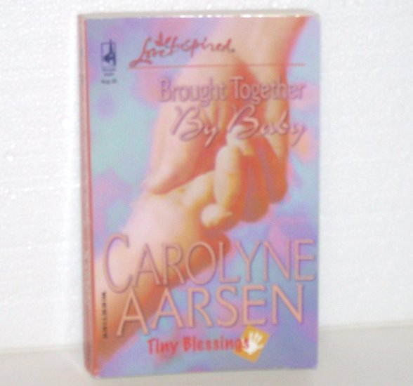 Brought Together by Baby by CAROLYNE AARSEN Love Inspired Christian Romance 2005 Tiny Blessings