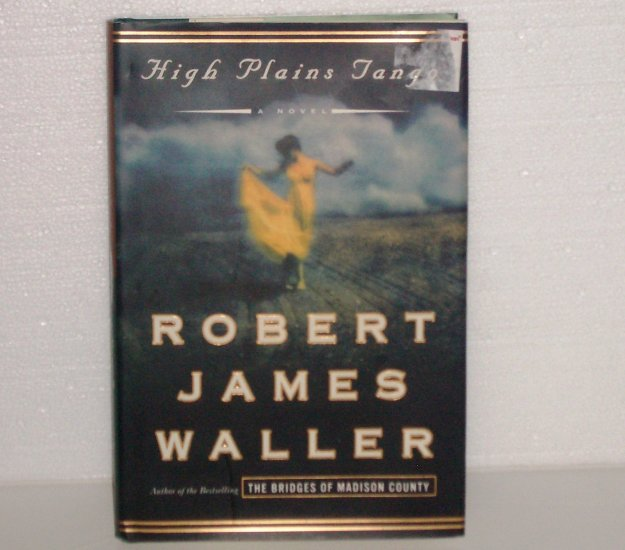 High Plains Tango by Robert James Waller Hardcover with Dust Jacket 2005