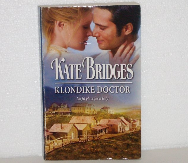 Klondike Doctor KATE BRIDGES Harlequin Historical Western Romance 848 2007 Klondike Gold Rush Series