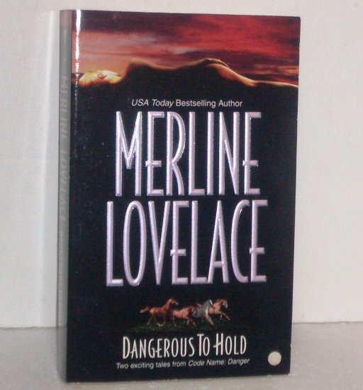 Dangerous to Hold by MERLINE LOVELACE Romantic Suspense 2-in-1 2002 Code Name: Danger Series
