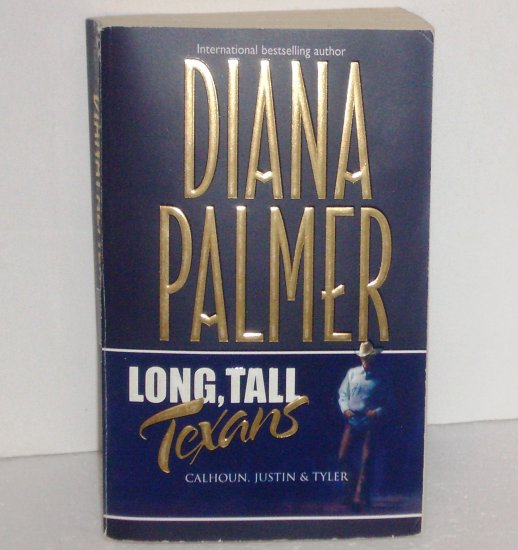 Long, Tall Texans ~ Calhoun, Tyler and Justin by DIANA PALMER 3-in-1 Romance 2002