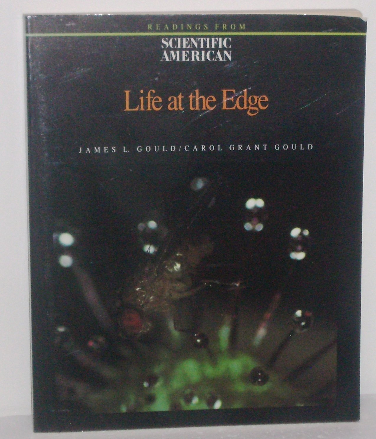 Life at the Edge: Readings from Scientific American Magazine by James L. and Carol Grant Gould 1989