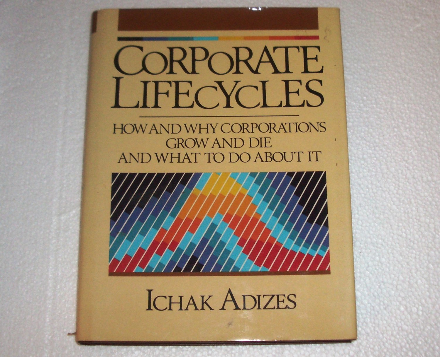 Corporate Lifecycles: How and why Corporations Grow and Die and What to Do about It by Ichak Adizes