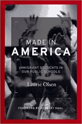 Made in America: Immigrant Students in Our Public Schools  by Laurie Olsen 1997