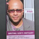 Writing God's Obituary: How a Good Methodist Became a Better Atheist Book by Anthony B. Pinn