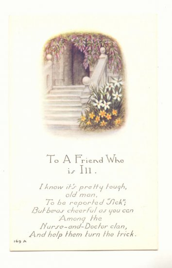 TO A FRIEND WHO IS ILL, TOUCHING VERSE VINTAGE POSTCARD    #341