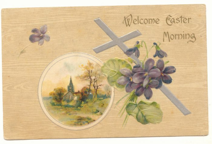 1908 WELCOME EASTER MORNING VIOLETS CROSS VINTAGE POSTCARD  #491