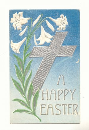 HAPPY EASTER, SILVER CROSS, LILY, 1910 POSTCARD VINTAGE #530