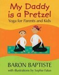 My Daddy is a Pretzel Yoga for Parents and Kids, Hardcover