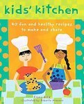 Kids' Kitchen 40 Fun and Healthy Recipes to Make and Share