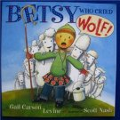 BETSY WHO CRIED WOLF! by Gail Carson Levine/Scott Nash