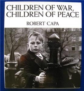CHILDREN OF WAR, CHILDREN OF PEACE by Robert Capa 1st EDITION- COLLECTIBLE