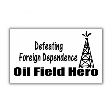 Oil Field Hero Magnet refrigerator fridge kitchen defeating foreign dependence energy independence