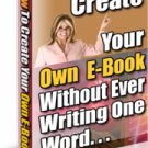 How To Create Your Own Ebook With Out Ever Writing One Word