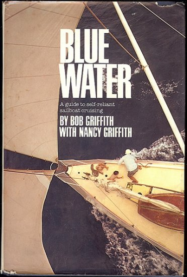 Griffith  Bob: Blue Water A Guide to Self-reliant Sailboat Cruising