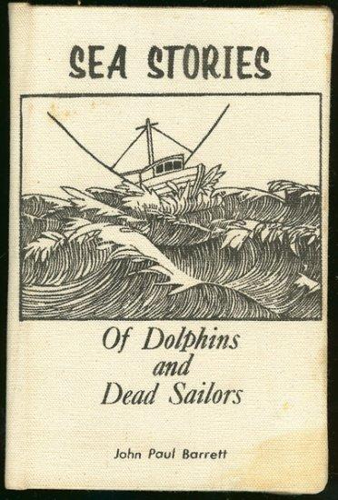 Barrett  John Paul: Sea Stories Of Dolphins and Dead Sailors