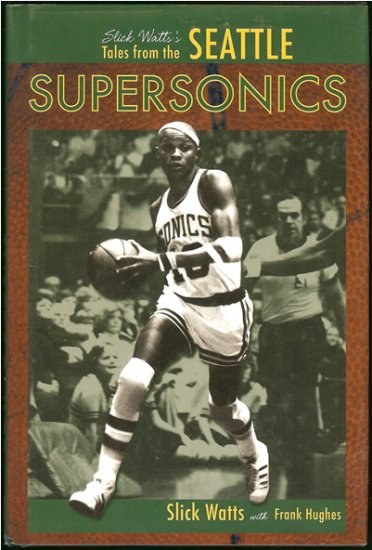 Watts Slick with Frank Hughs: Slick Watts Tales From The Seattle Supersonics