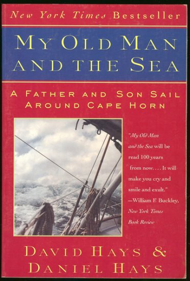 Hays David & Daniel: My Old Man And The Sea A Father and Son Sail Around Cape Horn