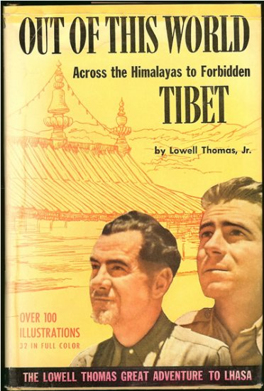 Thomas Lowell Jr: Out Of This World Across the Himalayas to Forbidden Tibet