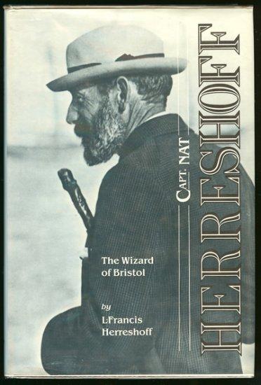 Herreshoff L. Francis: Capt. Nat Herreshoff The Wizard of Bristol