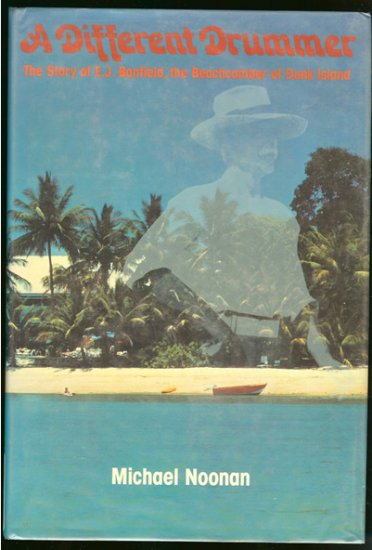 Noonan Michael: A Different Drummer The Story of E.J. Banfield The Beachcomber of Dunk Island