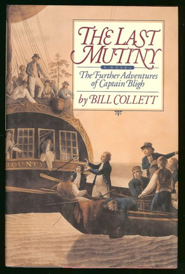 Collett Bill: The Last Mutiny The Further Adventures of Captain Bligh