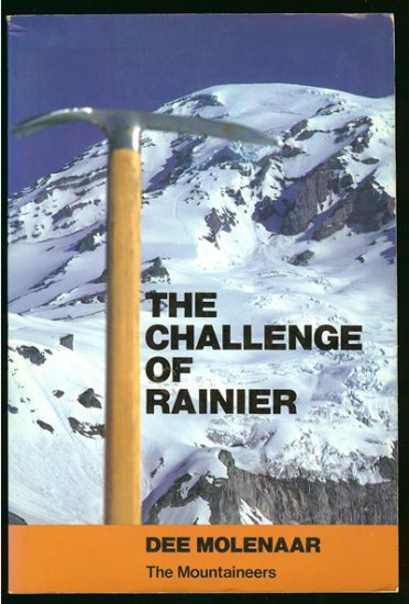 Molenaar Dee: The Challenge Of Rainier A Record of the Explorations and Ascents Triumphs and Tragedi