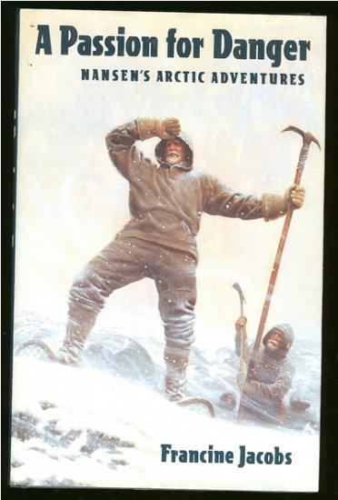 Jacobs Francine: A Passion For Danger Nansens Arctic Adventure