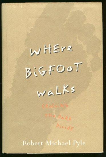 Pyle Robert Michael: Where Bigfoot Walks Crossing the Dark Divide