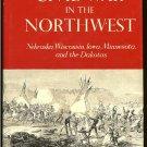 Jones Robert Huhn: The Civil War In The Northwest Nebraska Wisconsin Iowa Minnesota and the Dakotas