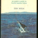 Holm Don: Fishing The Pacific An Anglers Guide to Pacific Marine Fishes