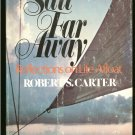 Carter Robert S: Sail Far Away Reflections on Life Afloat
