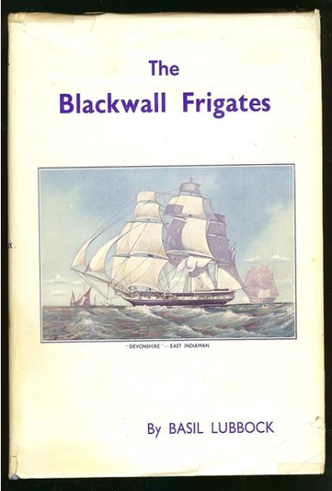Lubbock Basil: The Blackwall Frigates