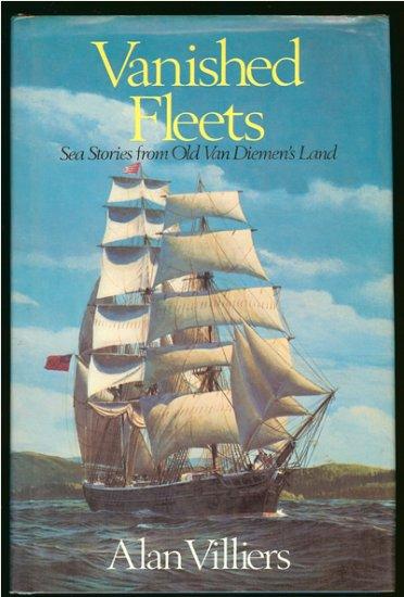 "Villiers Alan: Vanished Fleets Sea Stories From Old Van Dieman""s Land"