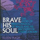 Pugh Ellen: Brave His Soul The Story of Prince Madog of Wales and His Discovery of America in 1170