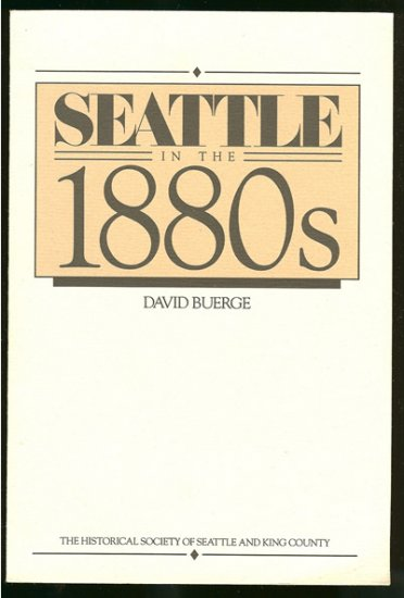 Buerge David: Seattle In The 1880s