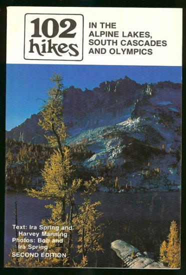 Spring Ira & Harvey Manning: 102 Hikes In The Alpine Lakes South Cascades And Olympics