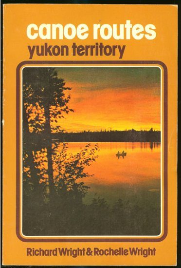 Wright Richard & Rochelle Wright: Canoe Routes Yukon Territory