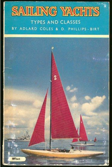 Coles Adlard & D. Phillips - Birt: Sailing Yachts Types and Classes