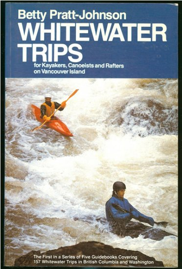 Pratt - Johnson Betty: Whitewater Trips For Kayakers Canoeists and Rafters on Vancouver Island
