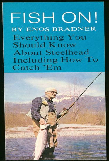 Bradner Enos: Fish On ! Everything You Should Know About Steelhead Including How To Catch  Em
