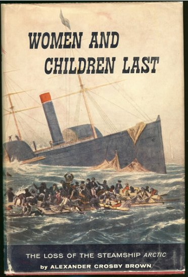 Brown Alexander Crosby: Women And Children Last The Loss of the Steamship Arctic
