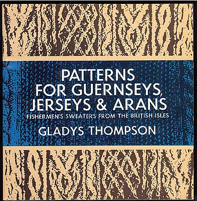 Thompson Gladys: Patterns For Guernseys Jerseys & Arans Fishermans Sweaters From The British Isles