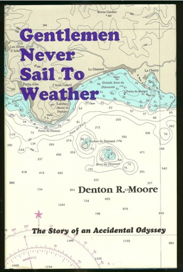 Moore Denton R: Gentlemen Never Sail To Weather The Story of a Accidental Odyssey