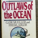 Mueller G.O.W. & Freda Adler: Outlaws Of The Ocean The Complete Book of Contemporary Crime on the Hi