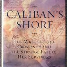 Stephen Taylor:   Caliban's shore  the wreck of the Grosvenor and the strange fate of her survivors